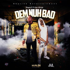 shane_e,_kan_whyte_-_dem_nuh_bad_front_cover